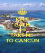 KEEP CALM AND TAKE ME  TO CANCUN - Personalised Poster A4 size