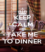 KEEP CALM AND TAKE ME TO DINNER - Personalised Poster A4 size