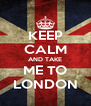 KEEP CALM AND TAKE ME TO LONDON - Personalised Poster A4 size