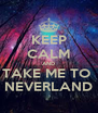 KEEP CALM AND TAKE ME TO  NEVERLAND - Personalised Poster A4 size