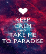 KEEP CALM AND TAKE ME TO PARADISE - Personalised Poster A4 size