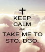 KEEP CALM AND TAKE ME TO STO. DGO. - Personalised Poster A4 size