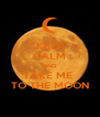KEEP CALM AND TAKE ME  TO THE MOON - Personalised Poster A4 size