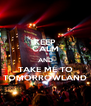 KEEP CALM AND TAKE ME TO TOMORROWLAND - Personalised Poster A4 size