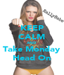 KEEP CALM AND Take Monday Head On - Personalised Poster A4 size