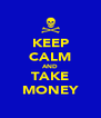 KEEP CALM AND TAKE MONEY - Personalised Poster A4 size