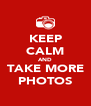 KEEP CALM AND TAKE MORE PHOTOS - Personalised Poster A4 size