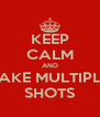 KEEP CALM AND TAKE MULTIPLE SHOTS - Personalised Poster A4 size