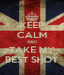 KEEP CALM AND TAKE MY BEST SHOT - Personalised Poster A4 size