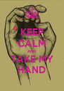 KEEP CALM AND TAKE MY HAND - Personalised Poster A4 size