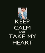 KEEP CALM AND TAKE MY HEART - Personalised Poster A4 size