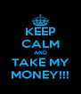 KEEP CALM AND TAKE MY MONEY!!! - Personalised Poster A4 size