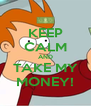 KEEP CALM AND TAKE MY MONEY! - Personalised Poster A4 size