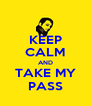 KEEP CALM AND TAKE MY PASS - Personalised Poster A4 size