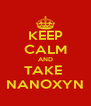 KEEP CALM AND TAKE  NANOXYN - Personalised Poster A4 size