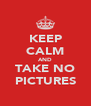 KEEP CALM AND TAKE NO PICTURES - Personalised Poster A4 size