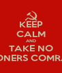KEEP CALM AND TAKE NO PRISONERS COMRADES - Personalised Poster A4 size