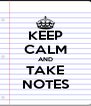 KEEP CALM AND TAKE NOTES - Personalised Poster A4 size
