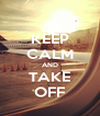 KEEP CALM AND TAKE OFF - Personalised Poster A4 size