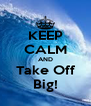 KEEP CALM AND Take Off Big! - Personalised Poster A4 size