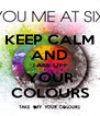 KEEP CALM AND TAKE OFF YOUR COLOURS - Personalised Poster A4 size