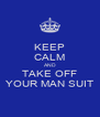 KEEP CALM AND TAKE OFF YOUR MAN SUIT - Personalised Poster A4 size