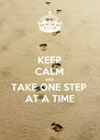 KEEP CALM AND TAKE ONE STEP AT A TIME - Personalised Poster A4 size