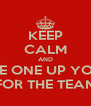 KEEP CALM AND TAKE ONE UP YOURS FOR THE TEAM - Personalised Poster A4 size