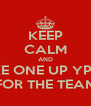 KEEP CALM AND TAKE ONE UP YPURS FOR THE TEAM - Personalised Poster A4 size