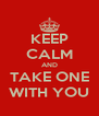 KEEP CALM AND TAKE ONE WITH YOU - Personalised Poster A4 size