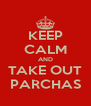 KEEP CALM AND TAKE OUT PARCHAS - Personalised Poster A4 size