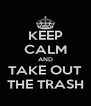 KEEP CALM AND TAKE OUT THE TRASH - Personalised Poster A4 size