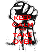KEEP CALM AND TAKE OVER - Personalised Poster A4 size