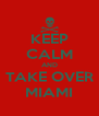 KEEP CALM AND TAKE OVER MIAMI - Personalised Poster A4 size