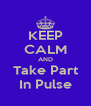 KEEP CALM AND Take Part In Pulse - Personalised Poster A4 size