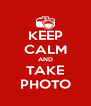 KEEP CALM AND TAKE PHOTO - Personalised Poster A4 size