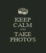 KEEP CALM AND TAKE PHOTO'S - Personalised Poster A4 size