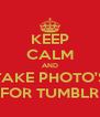 KEEP CALM AND TAKE PHOTO'S FOR TUMBLR - Personalised Poster A4 size