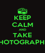 KEEP CALM AND TAKE PHOTOGRAPHS! - Personalised Poster A4 size