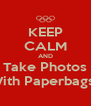 KEEP CALM AND Take Photos With Paperbags.! - Personalised Poster A4 size