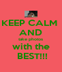KEEP CALM  AND take photos with the  BEST!!! - Personalised Poster A4 size