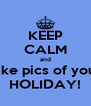 KEEP CALM and take pics of your HOLIDAY! - Personalised Poster A4 size