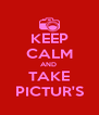 KEEP CALM AND  TAKE PICTUR'S - Personalised Poster A4 size