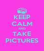 KEEP CALM AND TAKE PICTURES - Personalised Poster A4 size