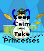 Keep Calm And Take Princesses - Personalised Poster A4 size