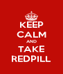 KEEP CALM AND TAKE REDPILL - Personalised Poster A4 size
