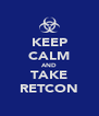 KEEP CALM AND TAKE RETCON - Personalised Poster A4 size
