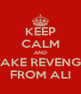 KEEP CALM AND TAKE REVENGE FROM ALI - Personalised Poster A4 size