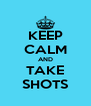 KEEP CALM AND TAKE SHOTS - Personalised Poster A4 size