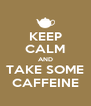 KEEP CALM AND TAKE SOME CAFFEINE - Personalised Poster A4 size